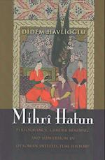 Mihri Hatun (Gender, Culture, and Politics in the Middle East)