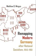 Remapping Modern Germany After National Socialism 1945-1961 (Syracuse Studies in Geography)