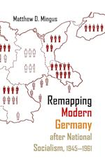 Remapping Modern Germany After National Socialism, 1945-1961 (Syracuse Studies in Geography)