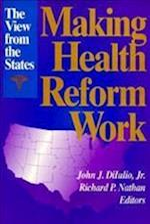 Making Health Reform Work af John J. Diiulio Jr., John J. Dilulio Jr.