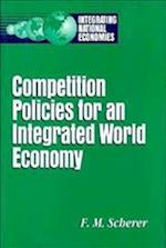 Competition Policies for an Integrated World Economy (Integrating National Economies Promise Pitfalls)