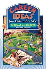 Career Ideas for Kids Who Like Animals and Nature (Career Ideas for Kids Hardcover)