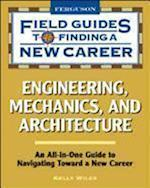 Engineering, Mechanics, and Architecture (Field Guides to Finding a New Career (Hardcover))