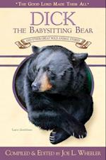 Dick, the Babysitting Bear (THE GOOD LORD MADE THEM ALL)