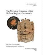 The Ceramic Sequence of the Holmul Region, Guatemala (ANTHROPOLOGICAL PAPERS OF THE UNIVERSITY OF ARIZONA)