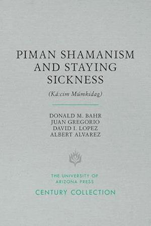 Piman Shamanism and Staying Sickness (Ka:cim Mumkidag)