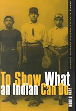 To Show What an Indian Can Do (Sport and Culture Series, nr. 2)