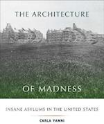 The Architecture of Madness (Architecture, Landscape And Amer Culture)