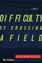 The Difficulty of Crossing a Field af Mac Wellman