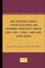 The Potentials about a Point Electrode and Apparent Resistivity Curves for a Two-, Three-, and Four-Layered Earth (Minnesota Archive Editions)