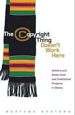 The Copyright Thing Doesn't Work Here (First Peoples: New Directions in Indigenous Studies)