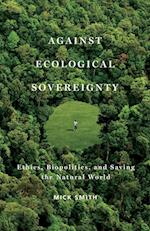 Against Ecological Sovereignty (Posthumanities)
