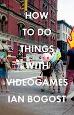 How to Do Things with Videogames af Ian Bogost