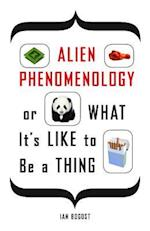 Alien Phenomenology, or What It's Like to Be a Thing af Ian Bogost