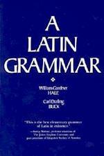 A Latin Grammar Latin Grammar Latin Grammar af Carl D. Buck, William Gardner Hale