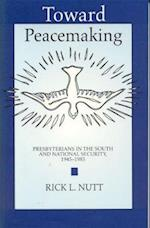 Toward Peacemaking af Rick Nutt