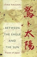 Between the Eagle and the Sun af Ihab Hassan