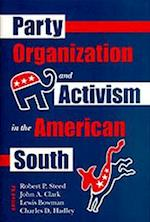 Party Organization and Activism in the American South Party Organization and Activism in the American South Party Organization and Activism in the Ame