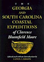 The Georgia and South Carolina Coastal Expeditions of Clarence Bloomfield Moore af Clarence Bloomfield Moore