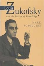 Louis Zukofsky and the Poetry of Knowledge