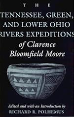 The Tennessee, Green, and Lower Ohio Rivers Expeditions of Clarence Bloomfield Moore