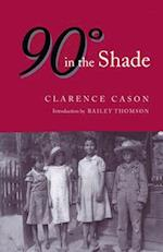 Ninety Degrees in the Shade af Clarence Cason