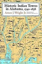 Historic Indian Towns in Alabama, 1540-1838 af Amos J. Wright