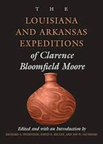 The Louisiana and Arkansas Expeditions of Clarence Bloomfield Moore af Clarence Bloomfield Moore