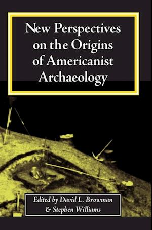 New Perspectives on the Origins of Americanist Archaeology