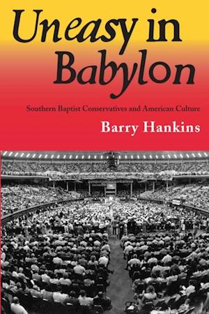 Uneasy in Babylon af Barry Hankins