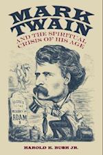 Mark Twain and the Spiritual Crisis of His Age