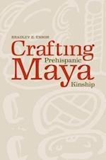 Crafting Prehispanic Maya Kinship af Bradley E. Ensor