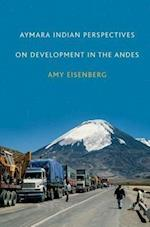 Aymara Indian Perspectives on Development in the Andes af Amy Eisenberg