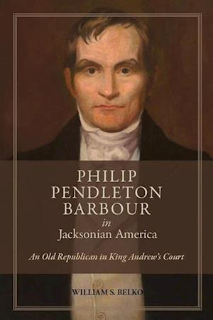 Bog, hardback Philip Pendleton Barbour in Jacksonian America af William S. Belko, W. Stephen Belko