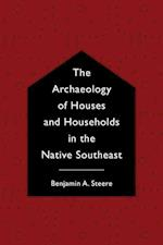 The Archaeology of Houses and Households in the Native Southeast (Archaeology of the American South New Directions and Perspe)