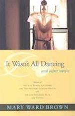 It Wasn't All Dancing and Other Stories af Mary Ward Brown