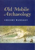 Old Mobile Archaeology af Gregory A. Waselkov