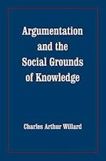 Argumentation and the Social Grounds of Knowledge af Charles Arthur Willard