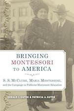 Bringing Montessori to America af Gerald L. Gutek, Patricia A. Gutek