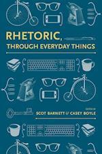 Rhetoric, Through Everyday Things (Albma Rhetoric Cult & Soc Crit)