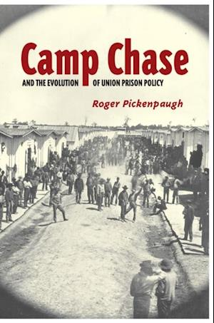 Camp Chase and the Evolution of Union Prison Policy af Roger Pickenpaugh