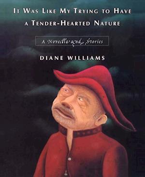 It Was Like My Trying to Have a Tender-Hearted Nature af Diane Williams