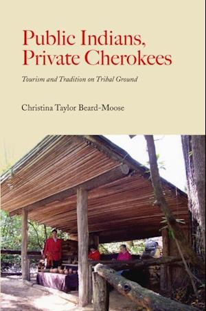 Public Indians, Private Cherokees af Christina Taylor Beard-Moose