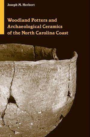Woodland Potters and Archaeological Ceramics of the North Carolina Coast af Joseph M. Herbert