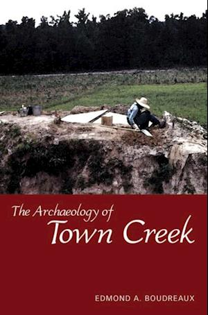 Archaeology of Town Creek af Edmond A. Boudreaux