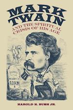 Mark Twain and the Spiritual Crisis of His Age af Harold K. Bush