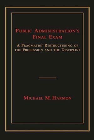 Public Administration's Final Exam af Michael M. Harmon