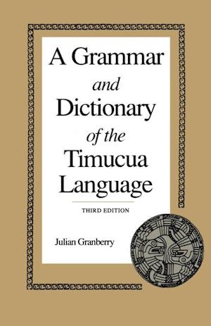 Grammar and Dictionary of the Timucua Language af Julian Granberry