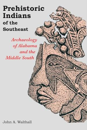 Prehistoric Indians of the Southeast af John A. Walthall