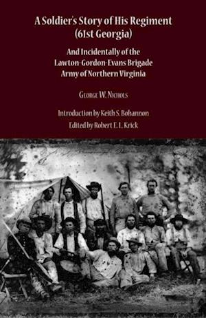 Soldier's Story of His Regiment (61st Georgia) and Incidentally of the Lawton- af George Washington Nichols